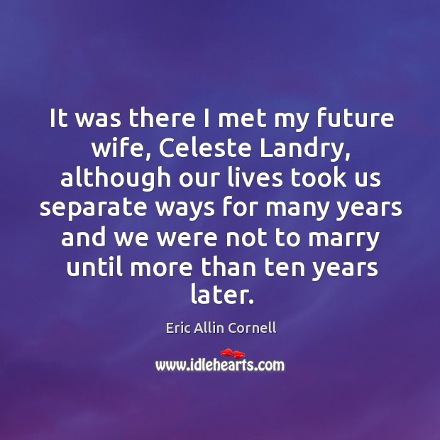 Image, It was there I met my future wife, celeste landry, although our lives