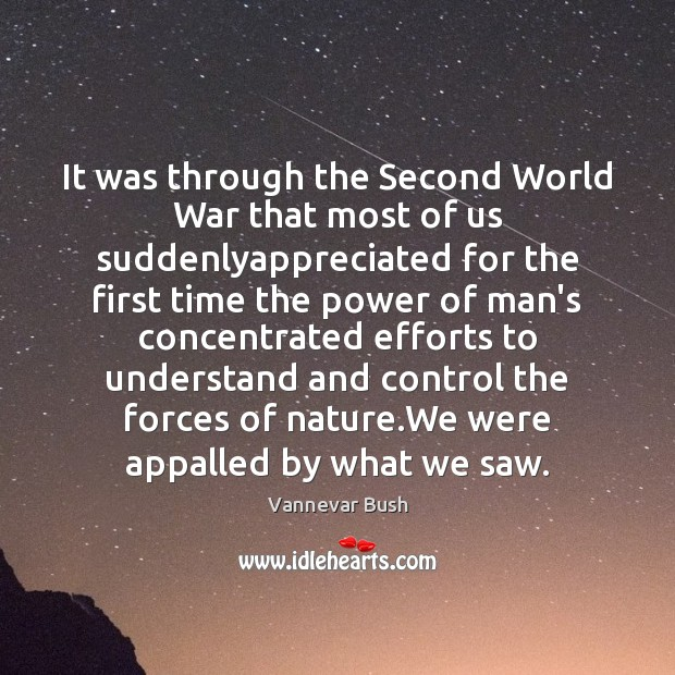It was through the Second World War that most of us suddenlyappreciated Vannevar Bush Picture Quote