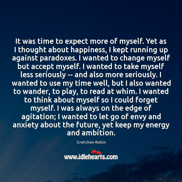 It was time to expect more of myself. Yet as I thought Gretchen Rubin Picture Quote