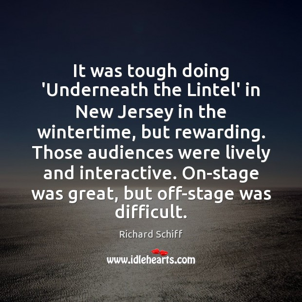 It was tough doing 'Underneath the Lintel' in New Jersey in the Richard Schiff Picture Quote