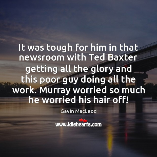 Image, It was tough for him in that newsroom with Ted Baxter getting