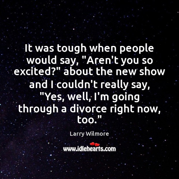 """It was tough when people would say, """"Aren't you so excited?"""" about Divorce Quotes Image"""