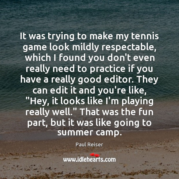 It was trying to make my tennis game look mildly respectable, which Paul Reiser Picture Quote