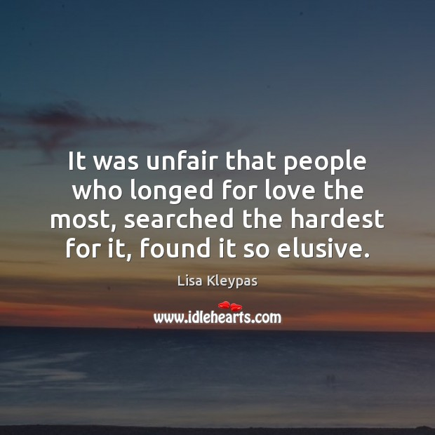It was unfair that people who longed for love the most, searched Lisa Kleypas Picture Quote