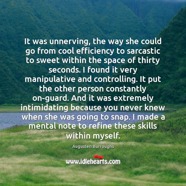 It was unnerving, the way she could go from cool efficiency to Augusten Burroughs Picture Quote