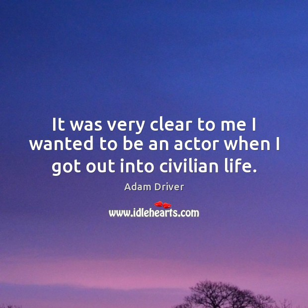 It was very clear to me I wanted to be an actor when I got out into civilian life. Image