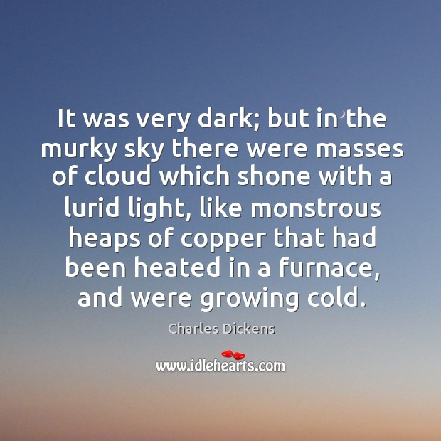 Image, It was very dark; but in the murky sky there were masses