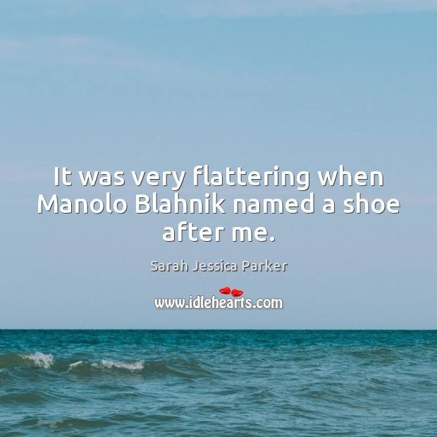 It was very flattering when Manolo Blahnik named a shoe after me. Image