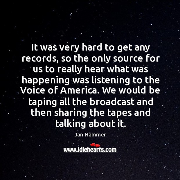 It was very hard to get any records, so the only source for us to really hear Jan Hammer Picture Quote