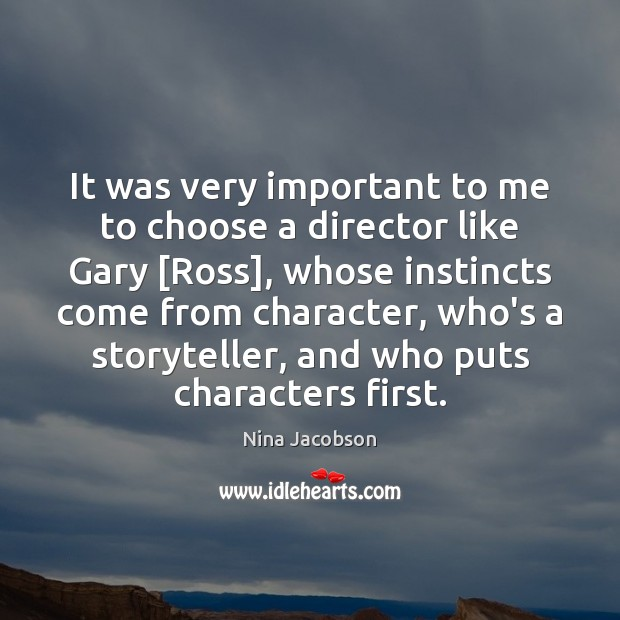 It was very important to me to choose a director like Gary [ Image