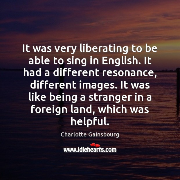 Image, It was very liberating to be able to sing in English. It