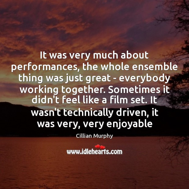 It was very much about performances, the whole ensemble thing was just Cillian Murphy Picture Quote