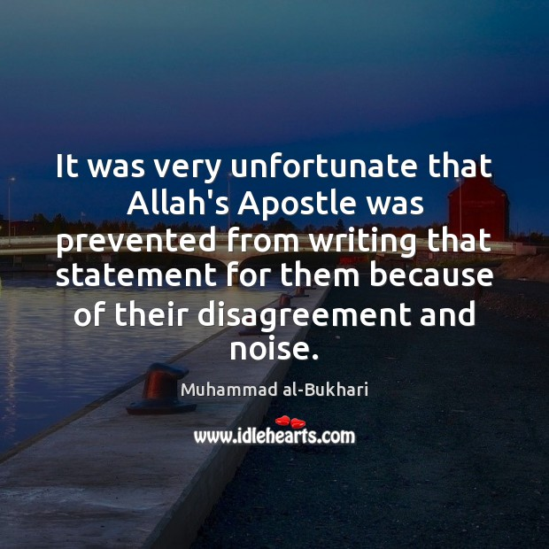 Image, It was very unfortunate that Allah's Apostle was prevented from writing that