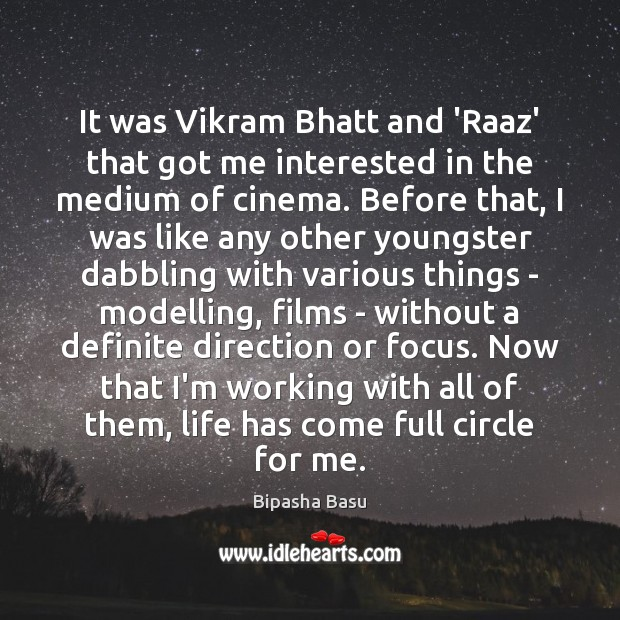 It was Vikram Bhatt and 'Raaz' that got me interested in the Bipasha Basu Picture Quote
