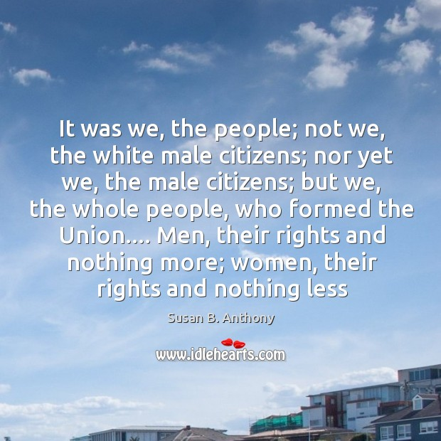 Image, It was we, the people; not we, the white male citizens; nor
