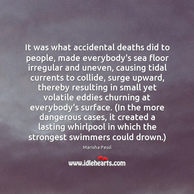 It was what accidental deaths did to people, made everybody's sea floor Image