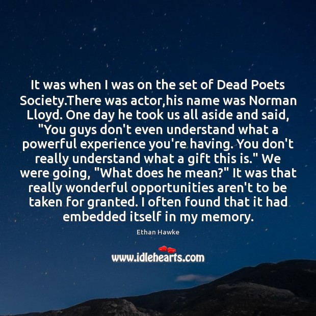 It was when I was on the set of Dead Poets Society. Ethan Hawke Picture Quote