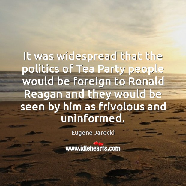 It was widespread that the politics of Tea Party people would be Image
