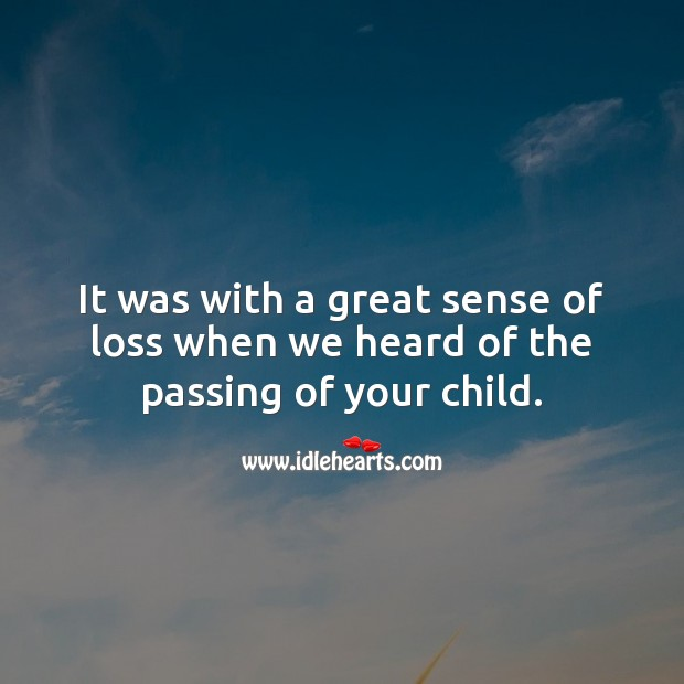 It was with a great sense of loss when we heard of the passing of your child. Sympathy Quotes Image