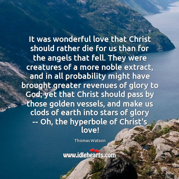 It was wonderful love that Christ should rather die for us than Thomas Watson Picture Quote