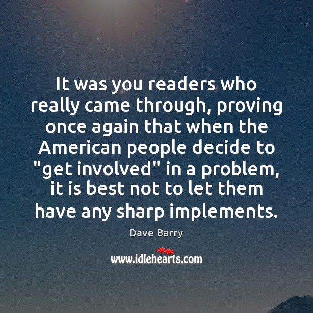 It was you readers who really came through, proving once again that Dave Barry Picture Quote