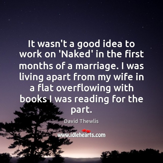 It wasn't a good idea to work on 'Naked' in the first David Thewlis Picture Quote