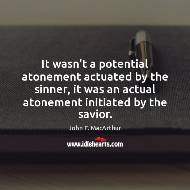 It wasn't a potential atonement actuated by the sinner, it was an Image