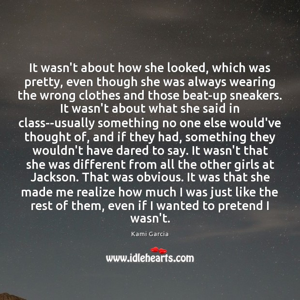 It wasn't about how she looked, which was pretty, even though she Kami Garcia Picture Quote