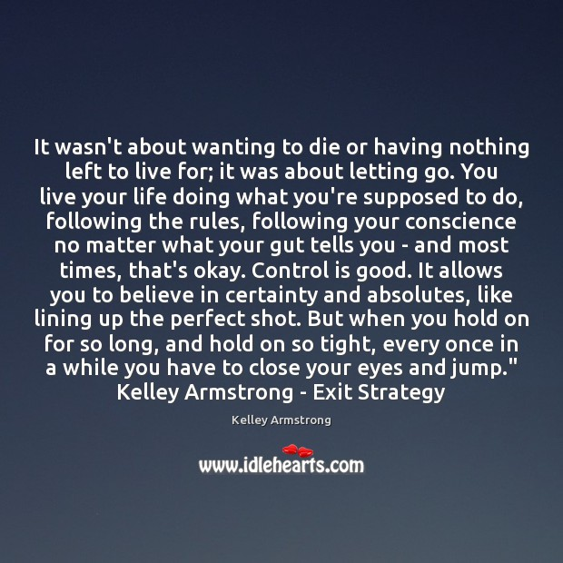 It wasn't about wanting to die or having nothing left to live Letting Go Quotes Image