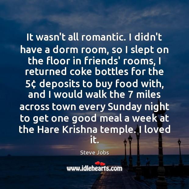 It wasn't all romantic. I didn't have a dorm room, so I Image