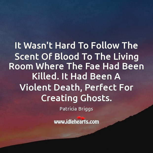 It Wasn't Hard To Follow The Scent Of Blood To The Living Image