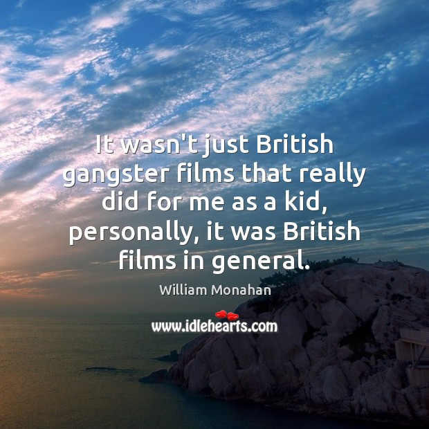 It wasn't just British gangster films that really did for me as William Monahan Picture Quote