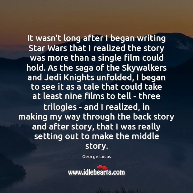 It wasn't long after I began writing Star Wars that I realized George Lucas Picture Quote