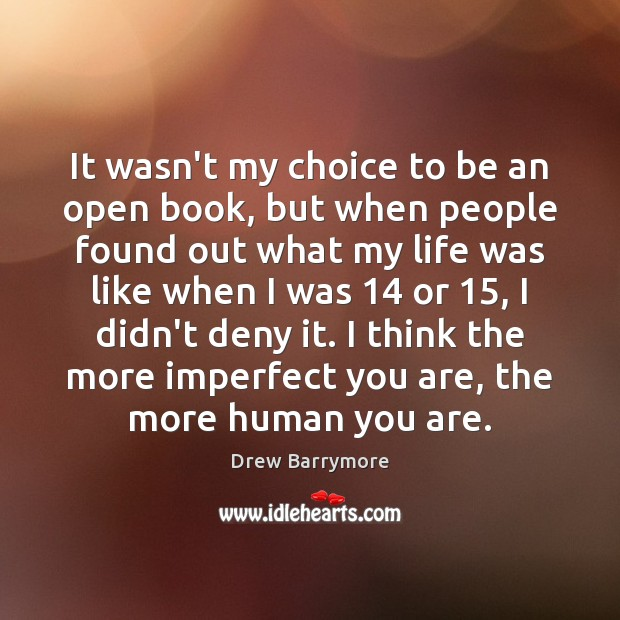 It wasn't my choice to be an open book, but when people Drew Barrymore Picture Quote