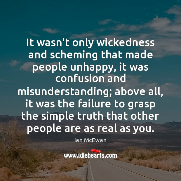 It wasn't only wickedness and scheming that made people unhappy, it was Misunderstanding Quotes Image