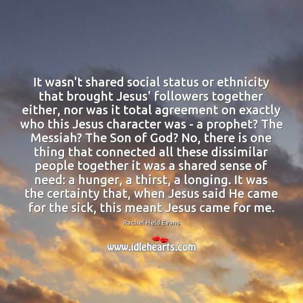 It wasn't shared social status or ethnicity that brought Jesus' followers together Rachel Held Evans Picture Quote
