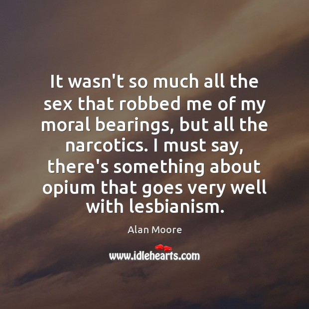 It wasn't so much all the sex that robbed me of my Alan Moore Picture Quote