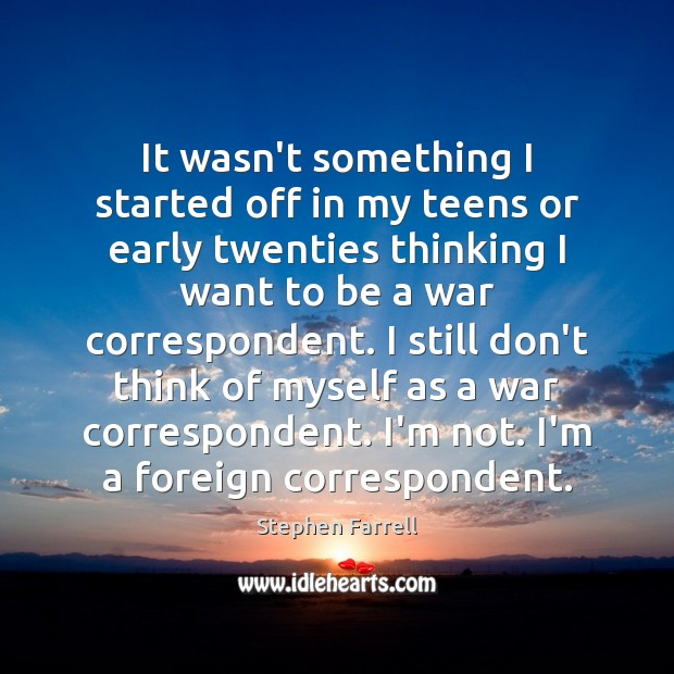 It wasn't something I started off in my teens or early twenties Teen Quotes Image