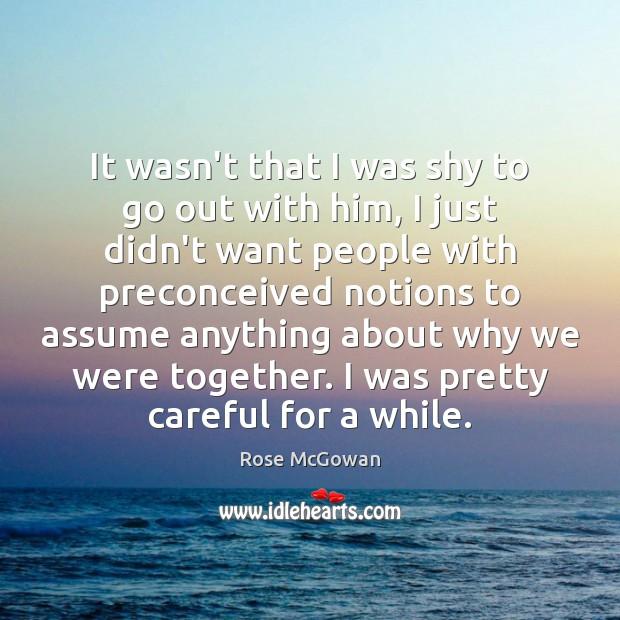 It wasn't that I was shy to go out with him, I Image