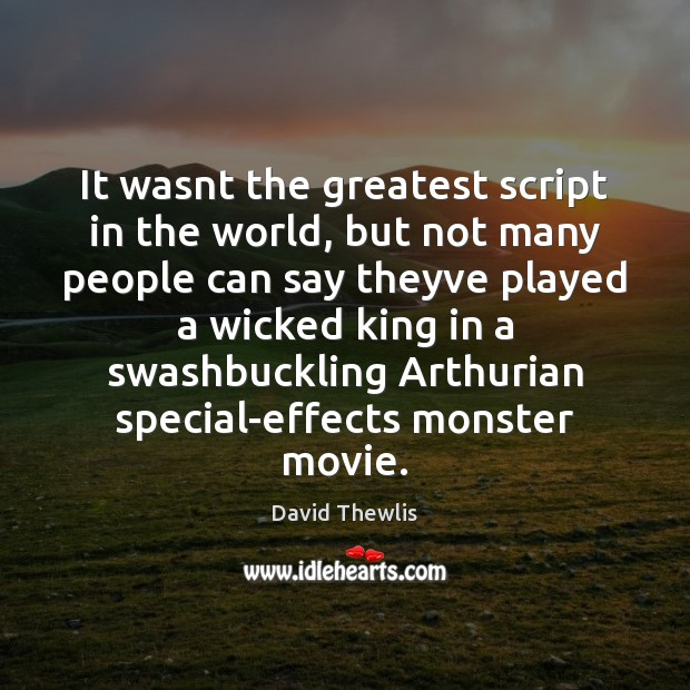 It wasnt the greatest script in the world, but not many people David Thewlis Picture Quote
