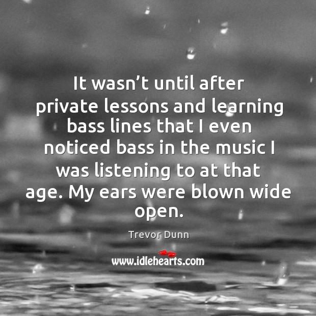 It wasn't until after private lessons and learning bass lines that I even noticed bass in Image