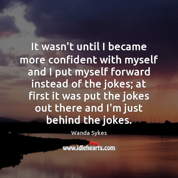 It wasn't until I became more confident with myself and I put Wanda Sykes Picture Quote