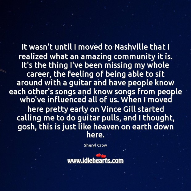 It wasn't until I moved to Nashville that I realized what an Sheryl Crow Picture Quote
