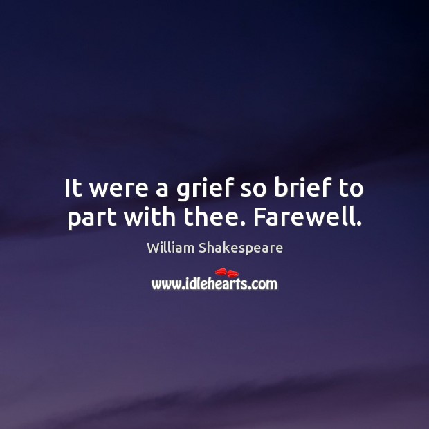 Shakespeare Quotes Grief: It Were A Grief So Brief To Part With Thee. Farewell