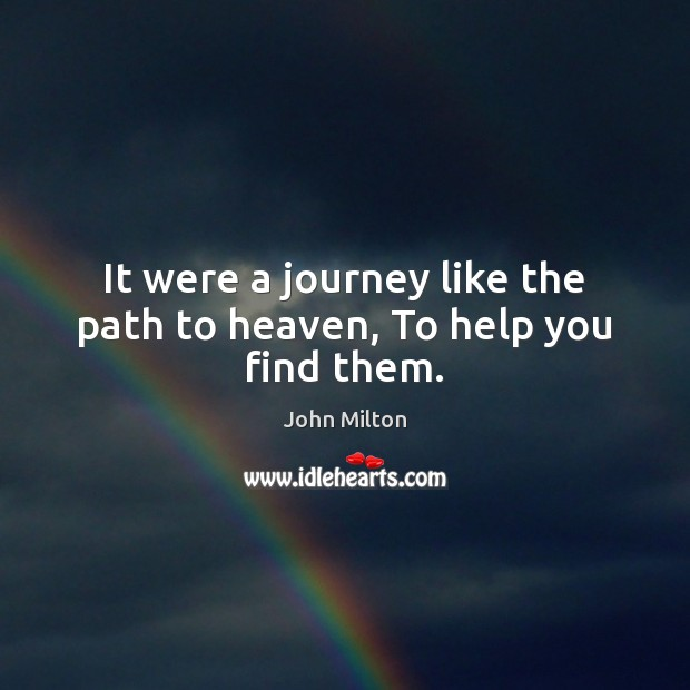 It were a journey like the path to heaven, To help you find them. Image