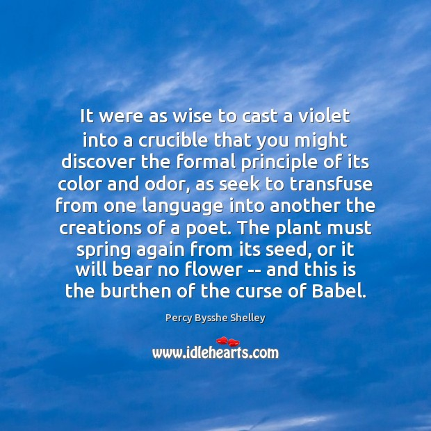 It were as wise to cast a violet into a crucible that Percy Bysshe Shelley Picture Quote