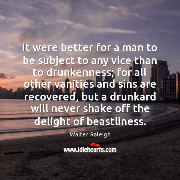 It were better for a man to be subject to any vice Image