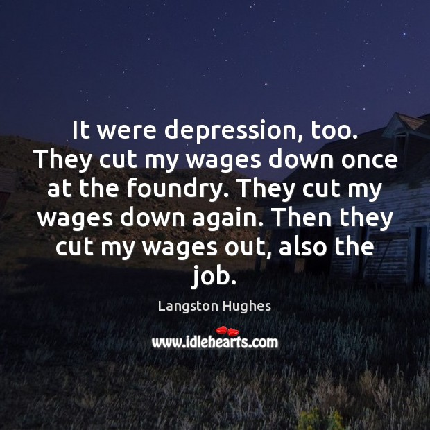 It were depression, too. They cut my wages down once at the Langston Hughes Picture Quote