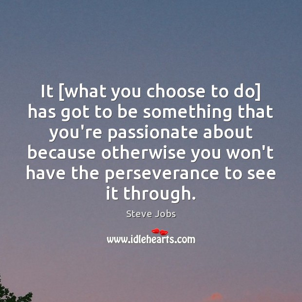 Image, It [what you choose to do] has got to be something that