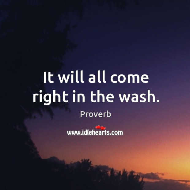 It will all come right in the wash. Image
